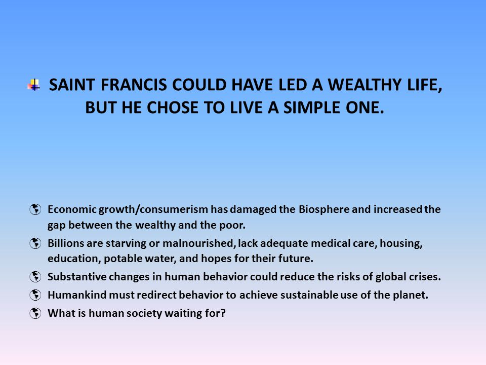 SAINT FRANCIS COULD HAVE LED A WEALTHY LIFE, BUT HE CHOSE TO LIVE A SIMPLE ONE.
