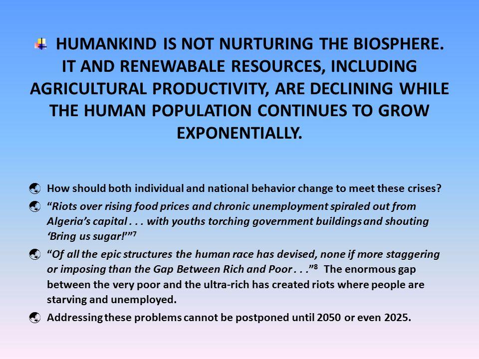 HUMANKIND IS NOT NURTURING THE BIOSPHERE.
