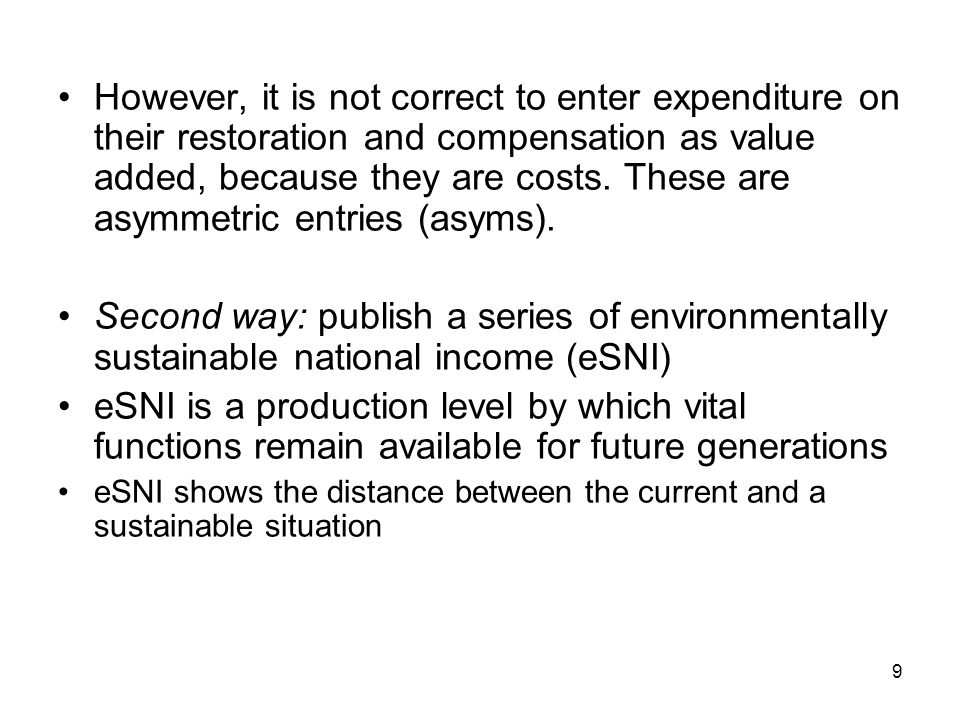 However, it is not correct to enter expenditure on their restoration and compensation as value added, because they are costs. These are asymmetric ent