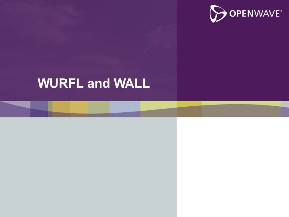 © 2006 Openwave Systems Inc. 4 WURFL and WALL