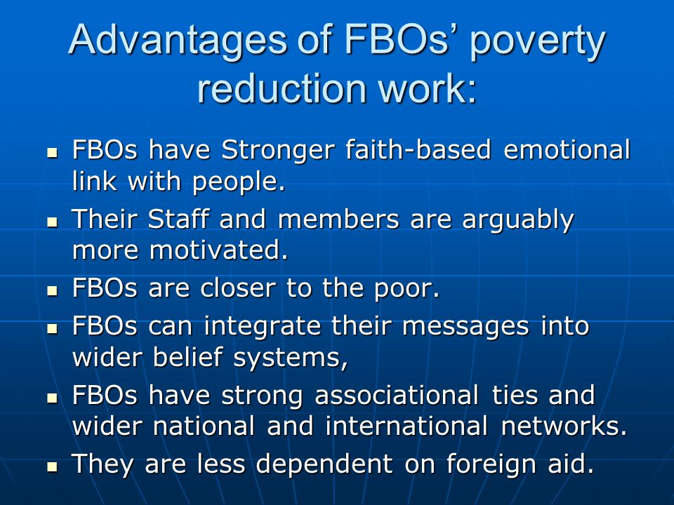 Advantages of FBOs' poverty reduction work: FBOs have Stronger faith-based emotional link with people.