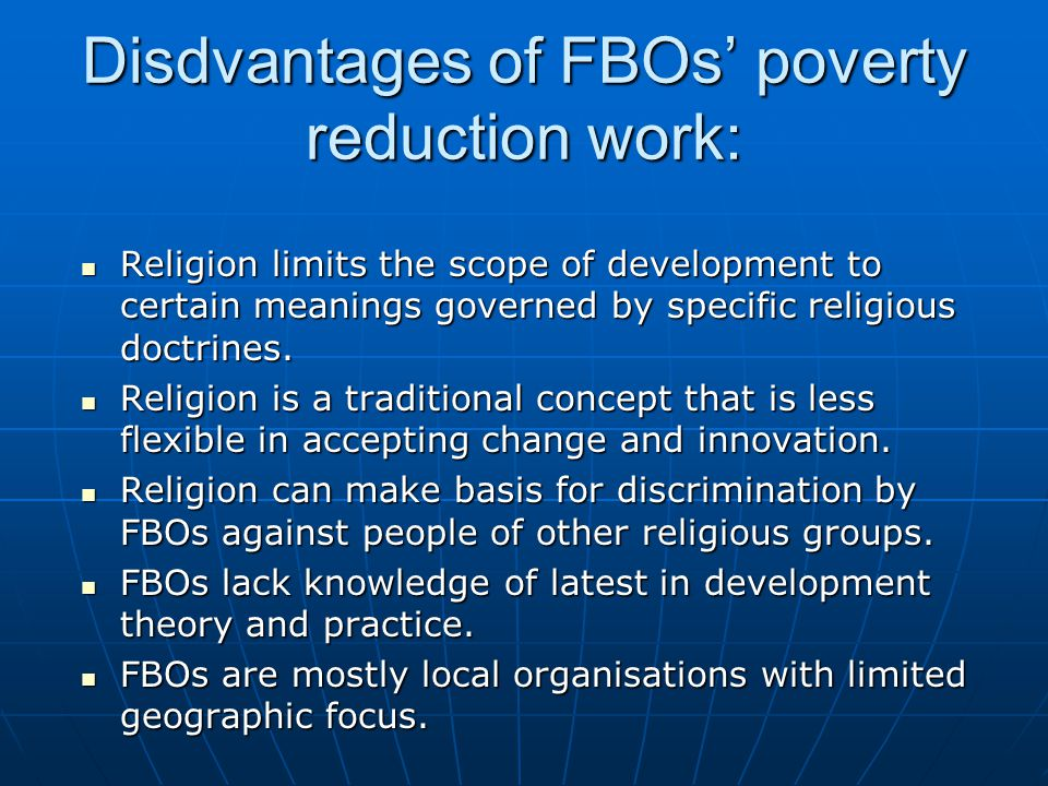 Disdvantages of FBOs' poverty reduction work: Religion limits the scope of development to certain meanings governed by specific religious doctrines.