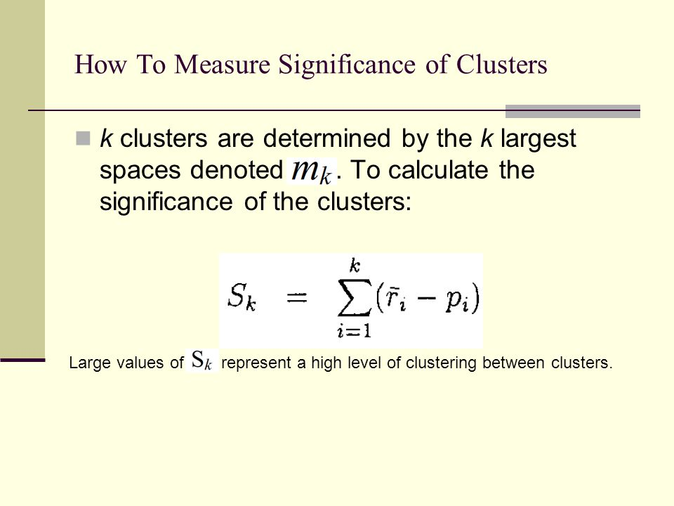 How To Measure Significance of Clusters k clusters are determined by the k largest spaces denoted.