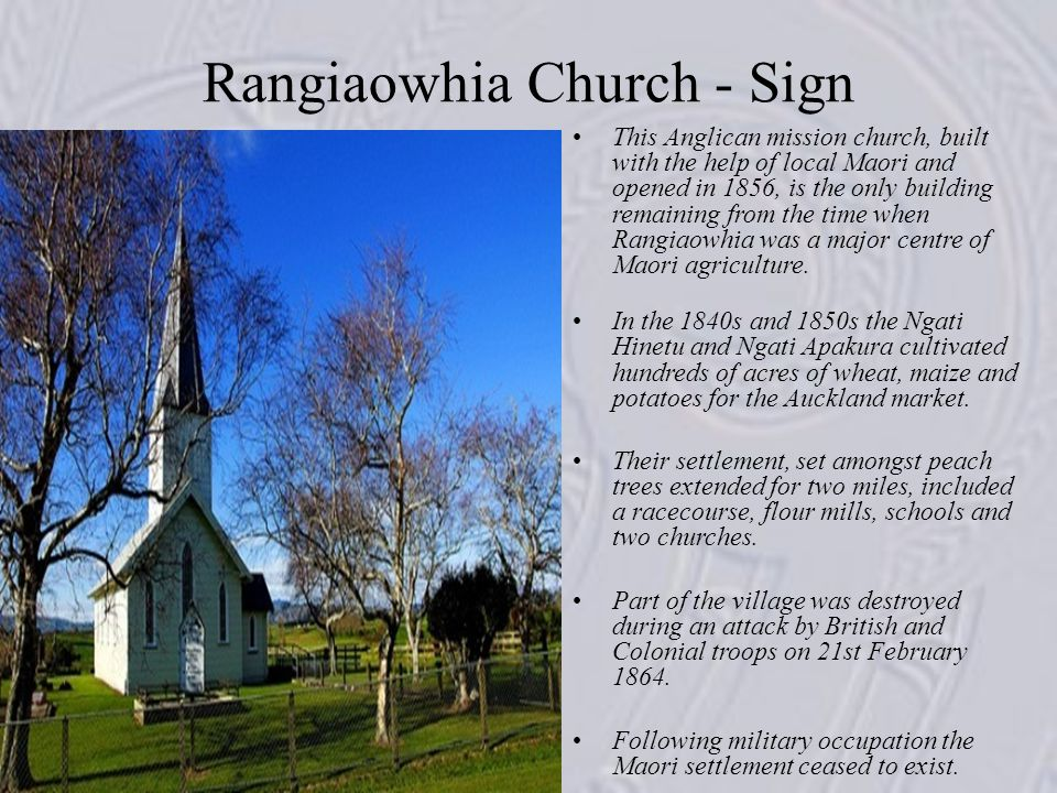 Rangiaowhia Church - Sign This Anglican mission church, built with the help of local Maori and opened in 1856, is the only building remaining from the