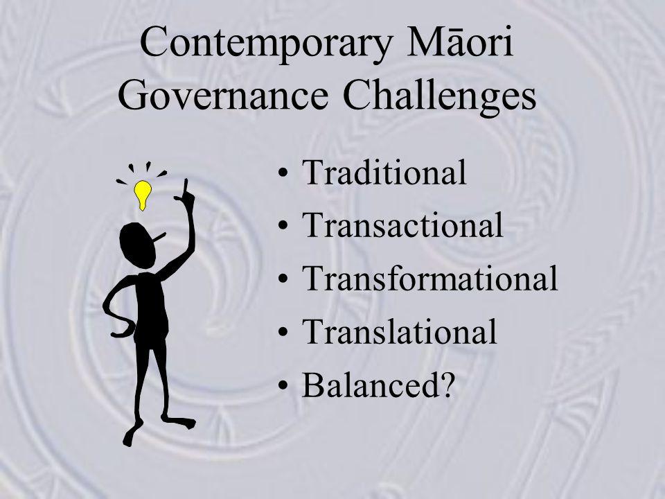 Contemporary Māori Governance Challenges Traditional Transactional Transformational Translational Balanced?