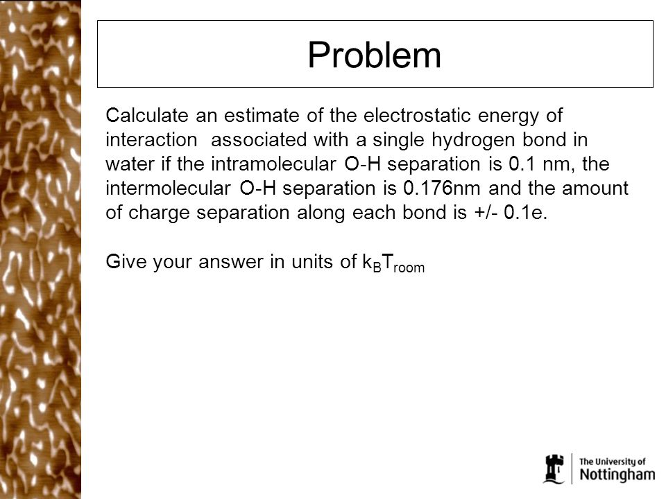Problem Calculate an estimate of the electrostatic energy of interaction associated with a single hydrogen bond in water if the intramolecular O-H sep