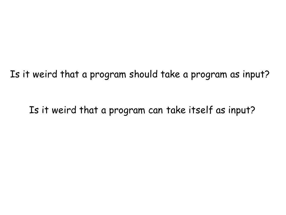 Is it weird that a program should take a program as input.