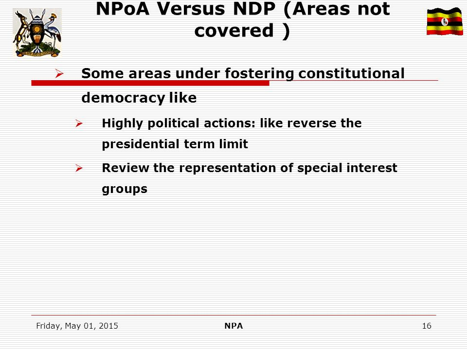 Friday, May 01, 2015NPA16 NPoA Versus NDP (Areas not covered )  Some areas under fostering constitutional democracy like  Highly political actions: