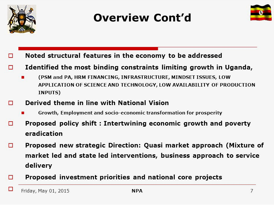 Friday, May 01, 2015NPA7 Overview Cont'd  Noted structural features in the economy to be addressed  Identified the most binding constraints limiting