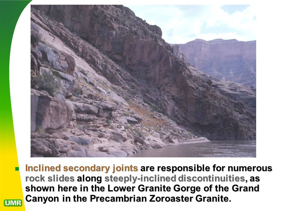 Inclined secondary joints are responsible for numerous rock slides along steeply-inclined discontinuities, as shown here in the Lower Granite Gorge of the Grand Canyon in the Precambrian Zoroaster Granite.