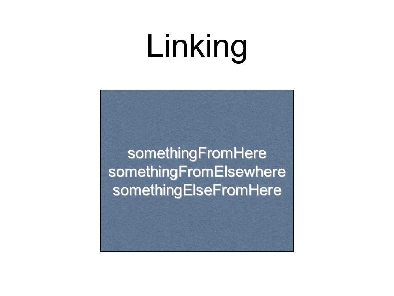 Linking somethingFromHeresomethingFromElsewheresomethingElseFromHere
