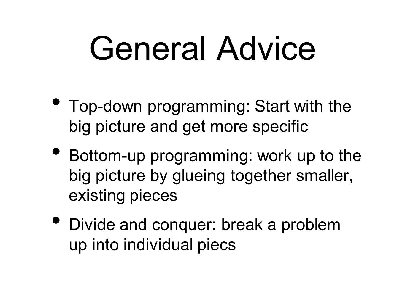 General Advice Top-down programming: Start with the big picture and get more specific Bottom-up programming: work up to the big picture by glueing tog