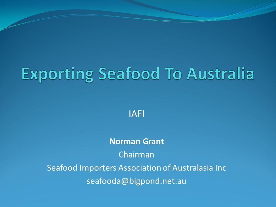 IAFI Norman Grant Chairman Seafood Importers Association of Australasia Inc seafooda@bigpond.net.au