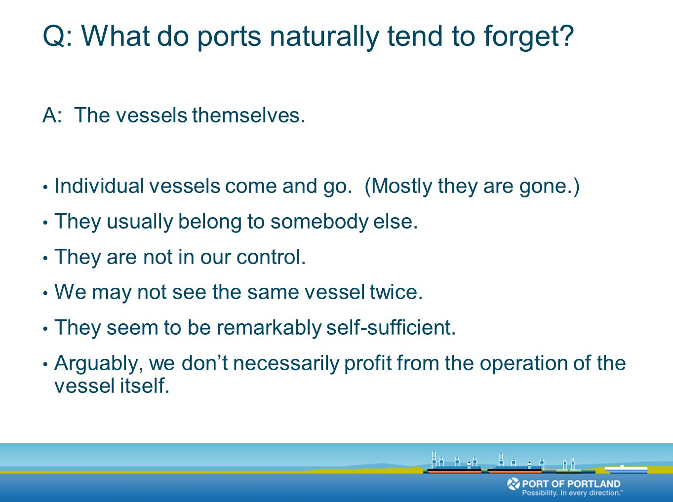 Q: What do ports naturally tend to forget. A: The vessels themselves.