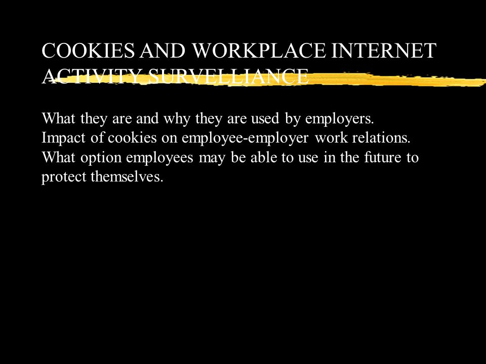 COOKIES AND WORKPLACE INTERNET ACTIVITY SURVELLIANCE What they are and why they are used by employers.