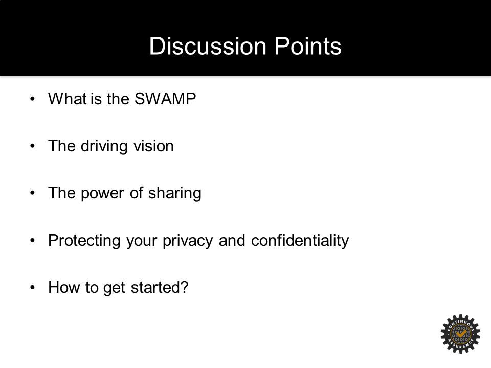 Discussion Points What is the SWAMP The driving vision The power of sharing Protecting your privacy and confidentiality How to get started
