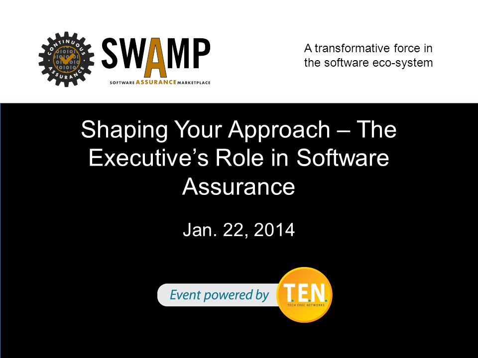 A transformative force in the software eco-system Shaping Your Approach – The Executive's Role in Software Assurance Jan.