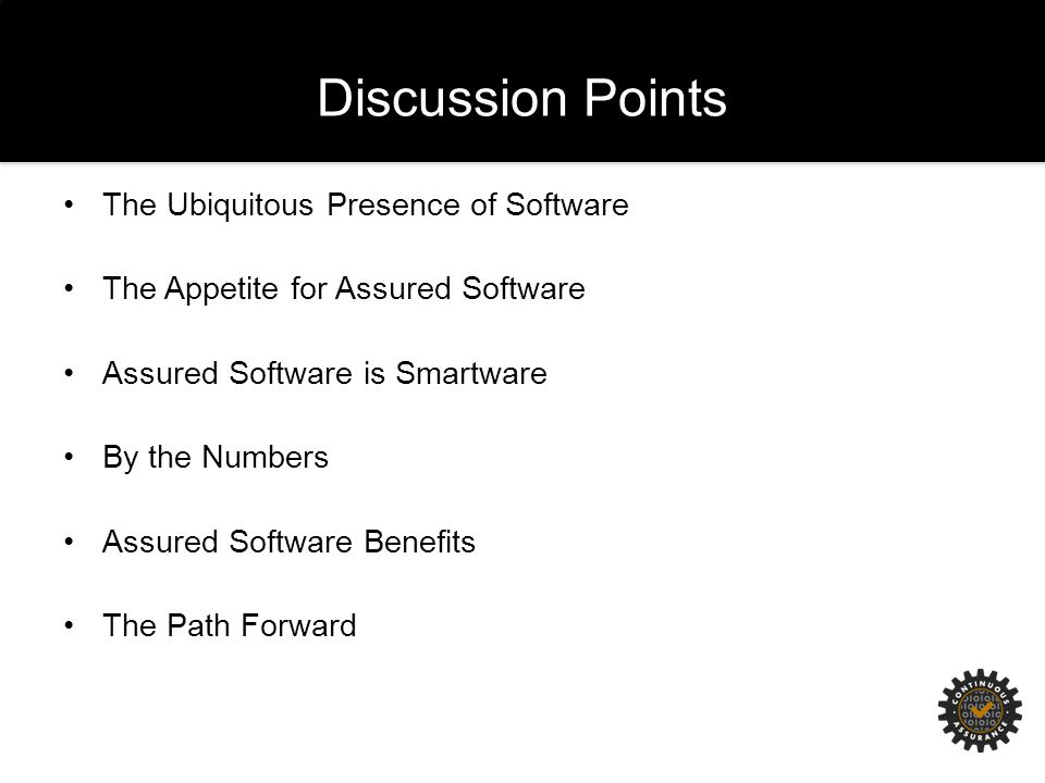 Discussion Points The Ubiquitous Presence of Software The Appetite for Assured Software Assured Software is Smartware By the Numbers Assured Software Benefits The Path Forward