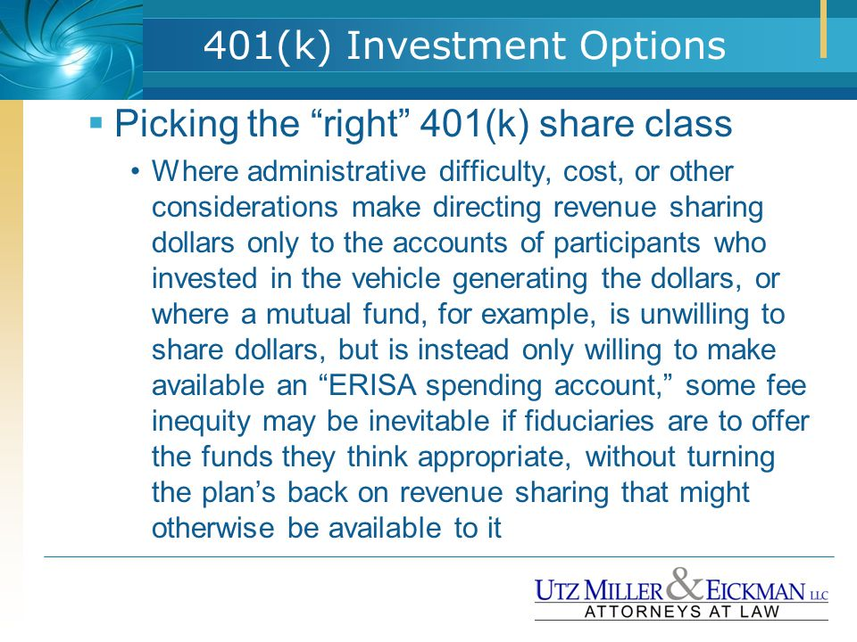 "401(k) Investment Options  Picking the ""right"" 401(k) share class Where administrative difficulty, cost, or other considerations make directing reven"