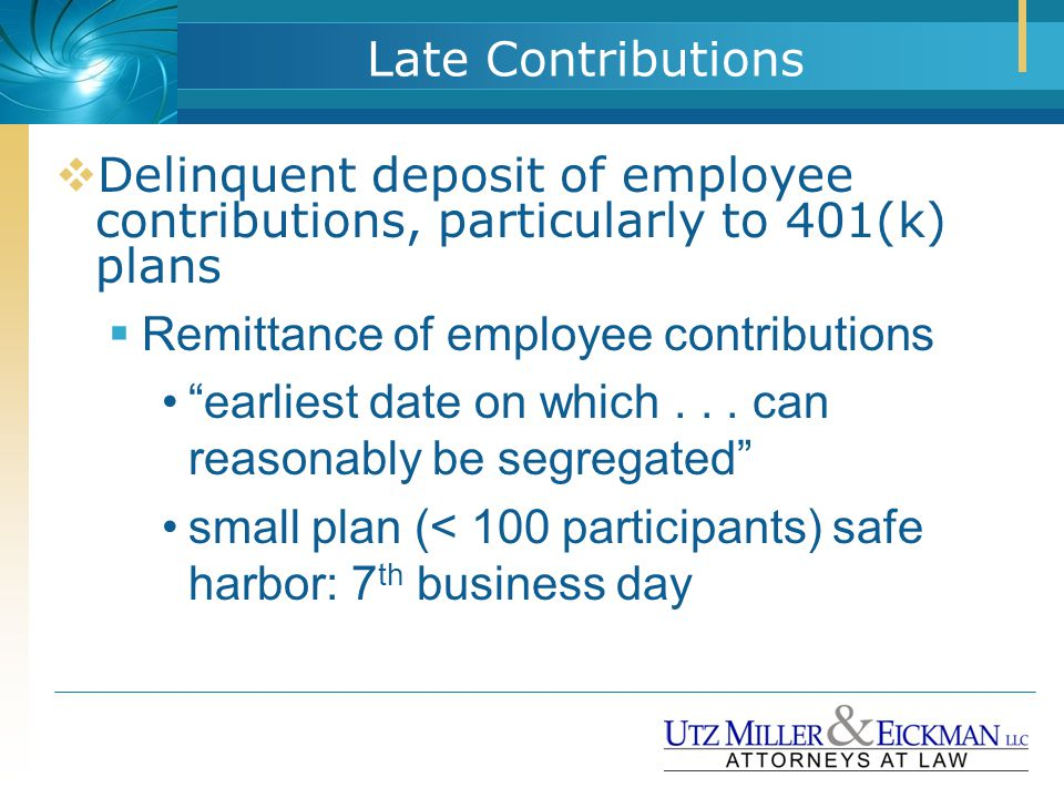 "Late Contributions  Delinquent deposit of employee contributions, particularly to 401(k) plans  Remittance of employee contributions ""earliest date"