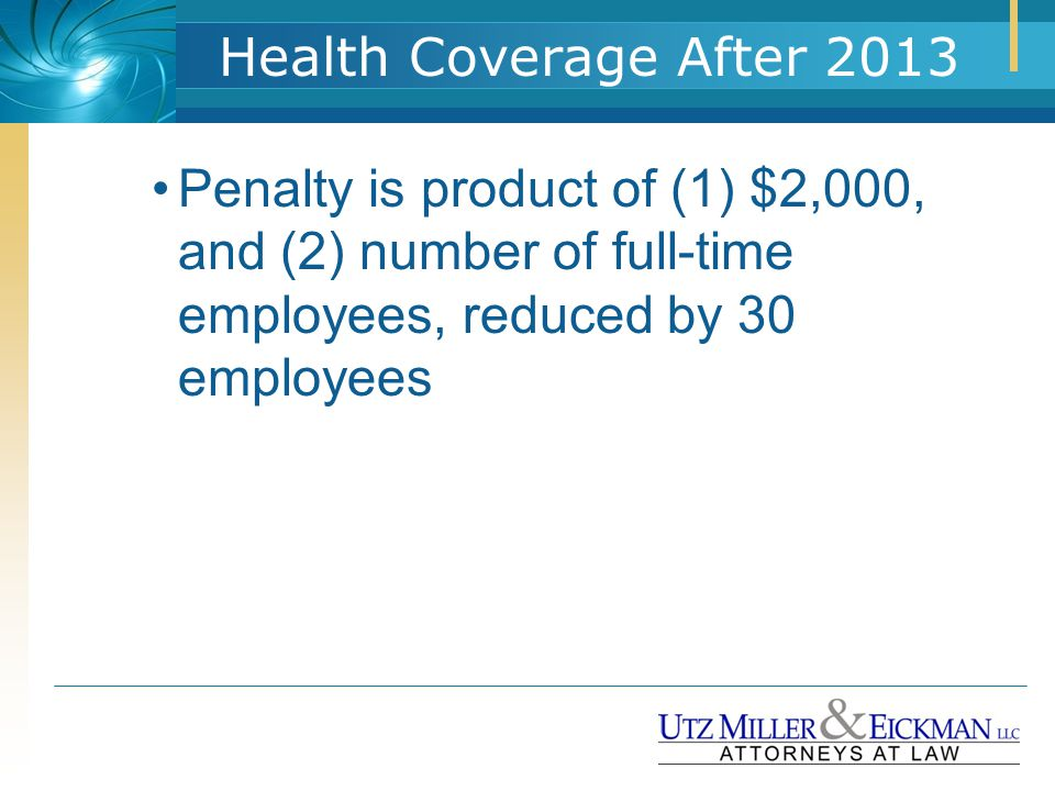 Health Coverage After 2013 Penalty is product of (1) $2,000, and (2) number of full-time employees, reduced by 30 employees
