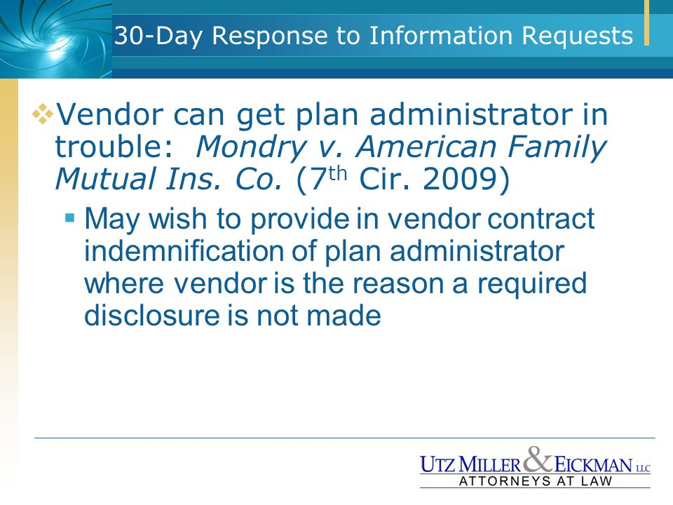 30-Day Response to Information Requests  Vendor can get plan administrator in trouble: Mondry v. American Family Mutual Ins. Co. (7 th Cir. 2009)  M