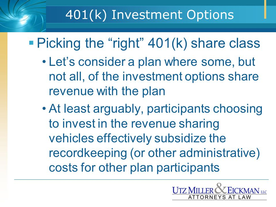 "401(k) Investment Options  Picking the ""right"" 401(k) share class Let's consider a plan where some, but not all, of the investment options share reve"