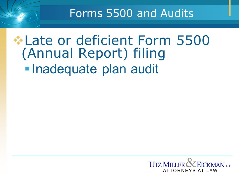 Forms 5500 and Audits  Late or deficient Form 5500 (Annual Report) filing  Inadequate plan audit