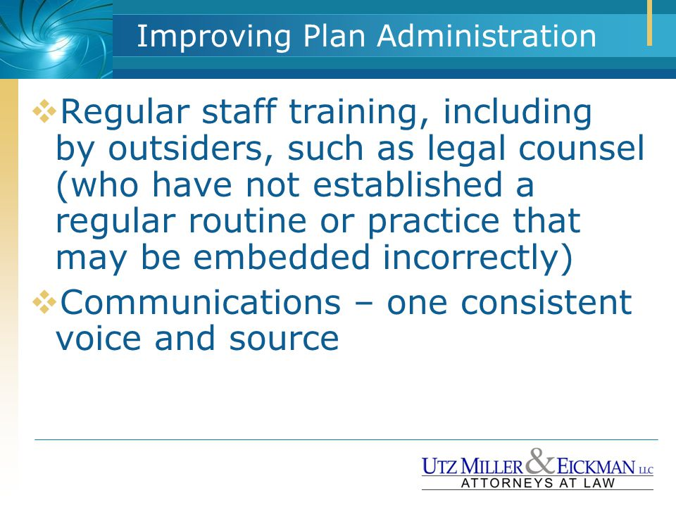 Improving Plan Administration  Regular staff training, including by outsiders, such as legal counsel (who have not established a regular routine or p