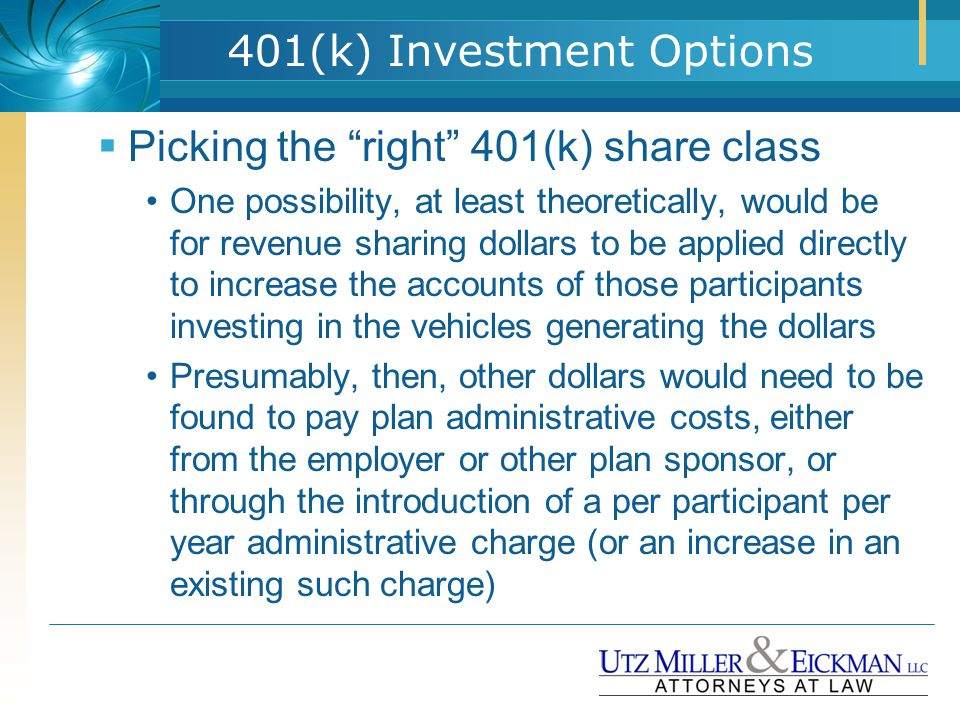 "401(k) Investment Options  Picking the ""right"" 401(k) share class One possibility, at least theoretically, would be for revenue sharing dollars to be"
