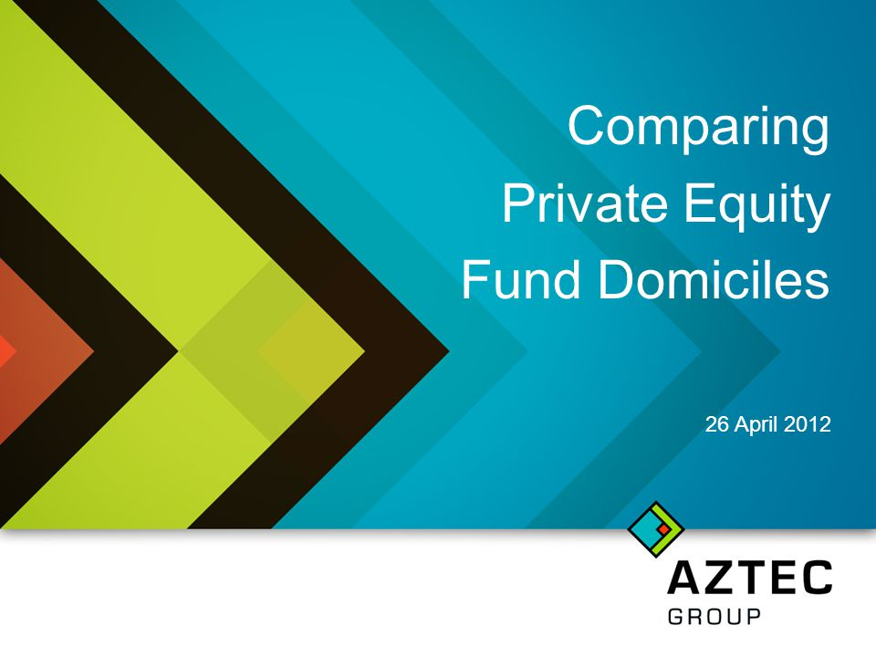 Comparing Private Equity Fund Domiciles 26 April 2012
