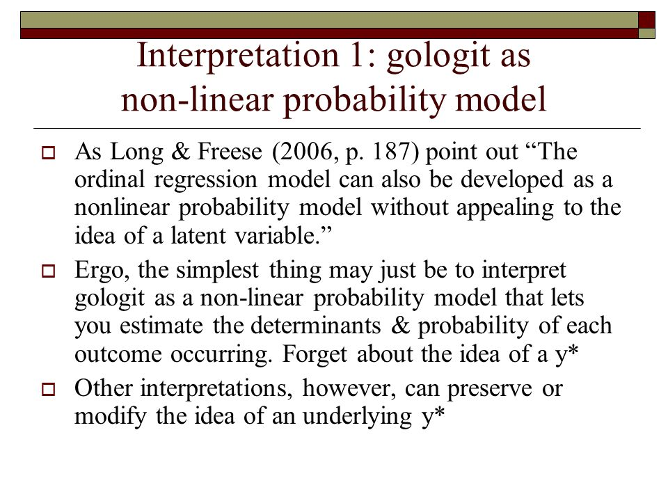 "Interpretation 1: gologit as non-linear probability model  As Long & Freese (2006, p. 187) point out ""The ordinal regression model can also be develo"