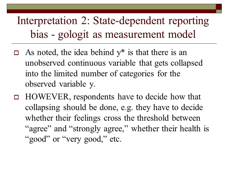Interpretation 2: State-dependent reporting bias - gologit as measurement model  As noted, the idea behind y* is that there is an unobserved continuo