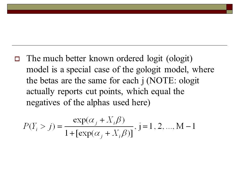  The much better known ordered logit (ologit) model is a special case of the gologit model, where the betas are the same for each j (NOTE: ologit actually reports cut points, which equal the negatives of the alphas used here)
