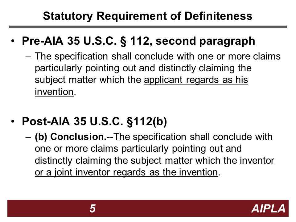 5 5 5 AIPLA Statutory Requirement of Definiteness Pre-AIA 35 U.S.C.