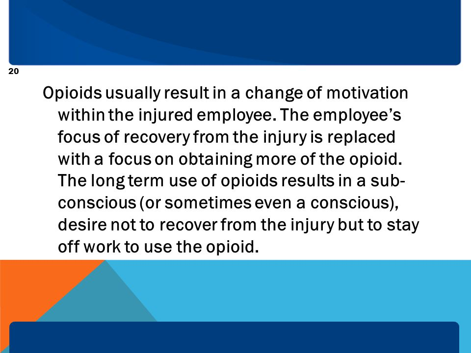 Opioids usually result in a change of motivation within the injured employee.