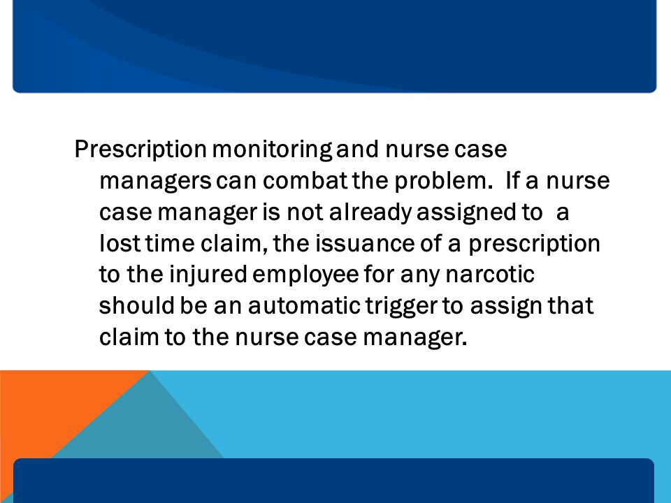 Prescription monitoring and nurse case managers can combat the problem.