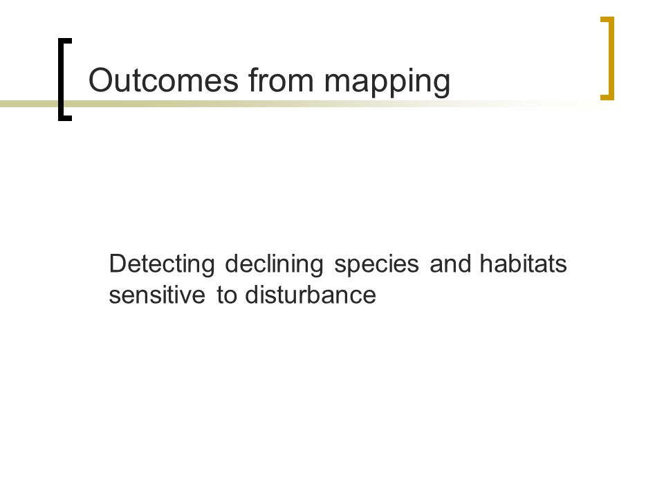 Outcomes from mapping Detecting declining species and habitats sensitive to disturbance
