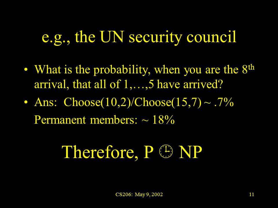 CS206: May 9, 200211 e.g., the UN security council What is the probability, when you are the 8 th arrival, that all of 1,…,5 have arrived.
