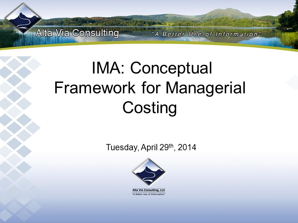 IMA: Conceptual Framework for Managerial Costing Tuesday, April 29 th, 2014