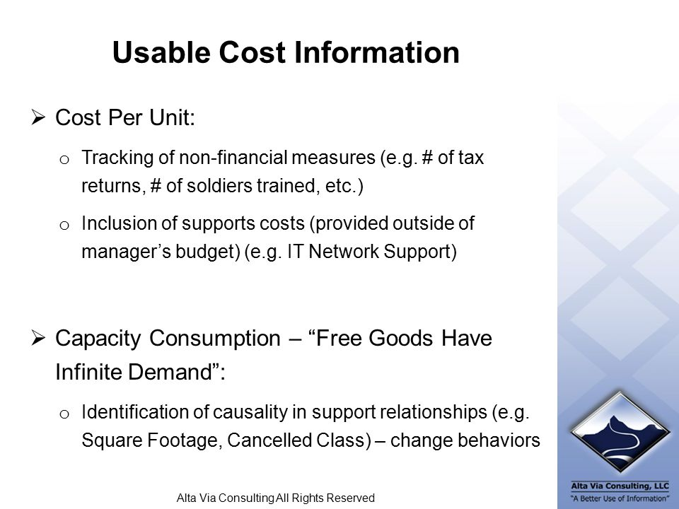 Alta Via Consulting All Rights Reserved Usable Cost Information  Cost Per Unit: o Tracking of non-financial measures (e.g.