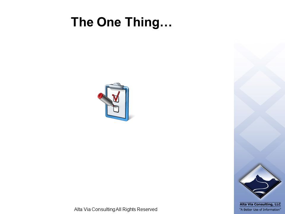Alta Via Consulting All Rights Reserved The One Thing…