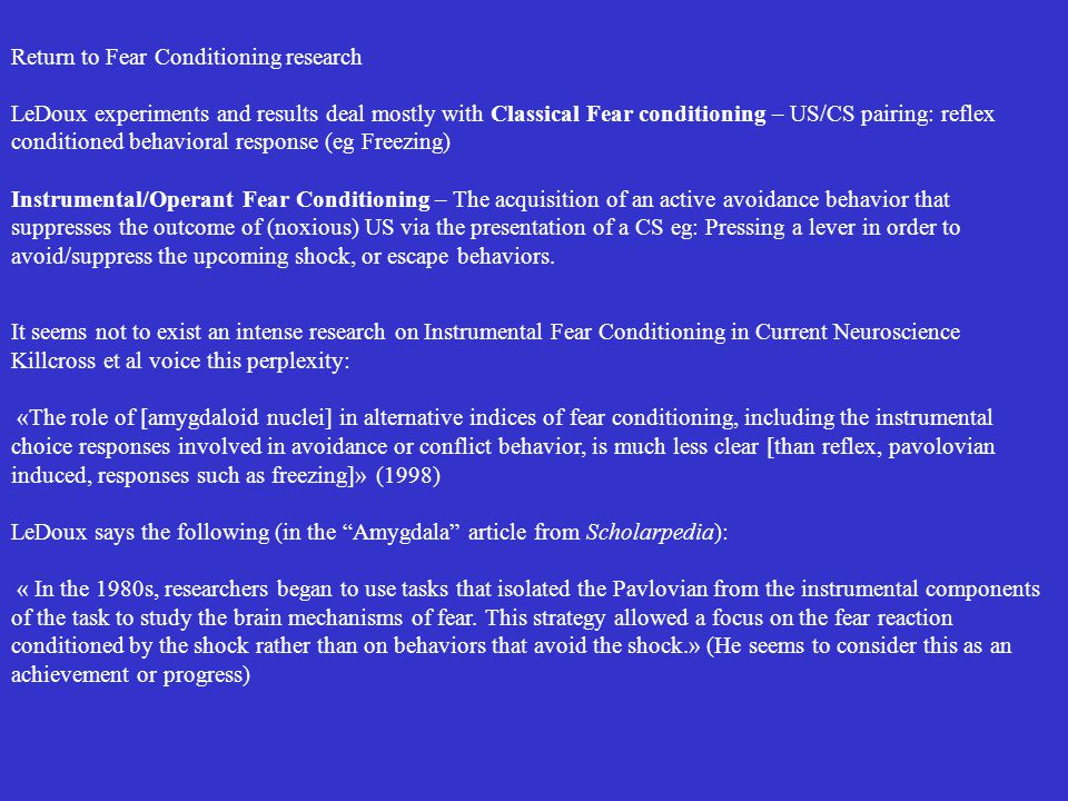Return to Fear Conditioning research LeDoux experiments and results deal mostly with Classical Fear conditioning – US/CS pairing: reflex conditioned b