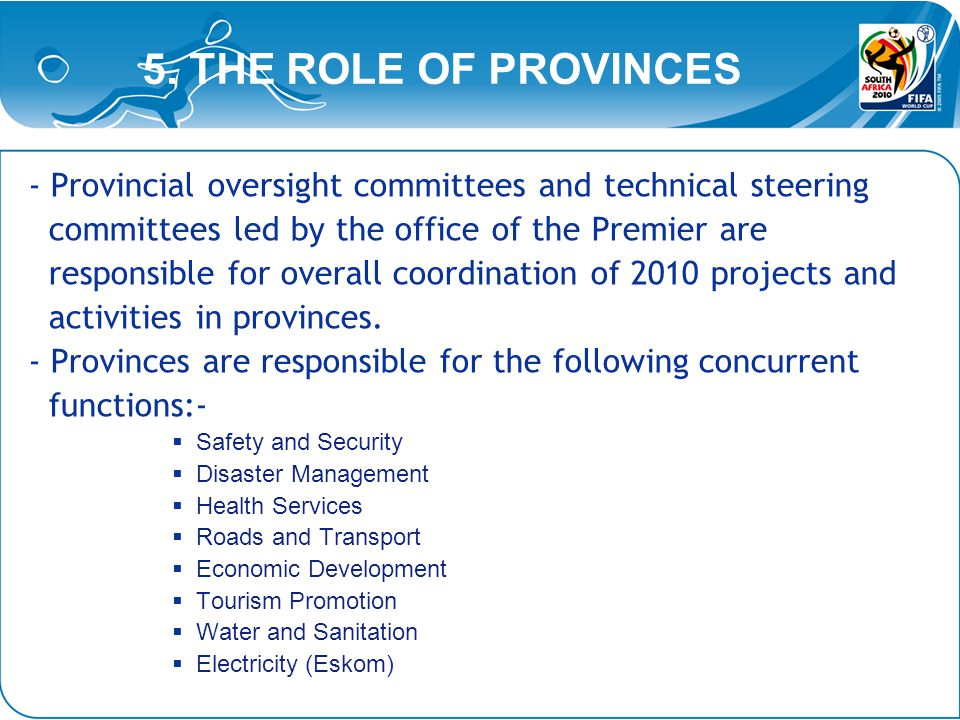 5. THE ROLE OF PROVINCES - Provincial oversight committees and technical steering committees led by the office of the Premier are responsible for over