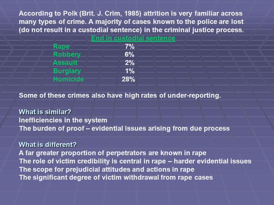 According to Polk (Brit. J. Crim, 1985) attrition is very familiar across many types of crime.