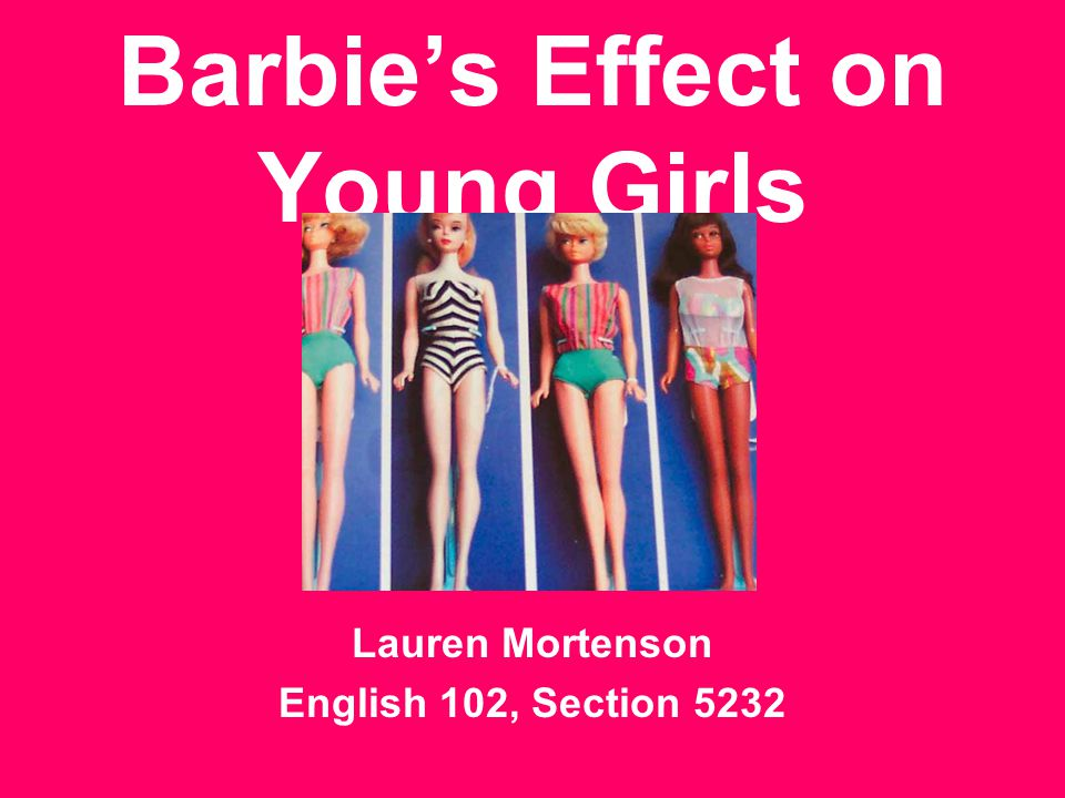 Why This is a Big Issue Barbie is a popular doll that is commonly the first thing that young girls play with.