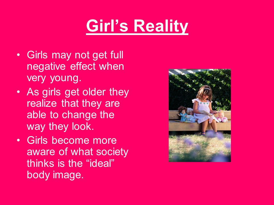 Girl's Reality Girls may not get full negative effect when very young.