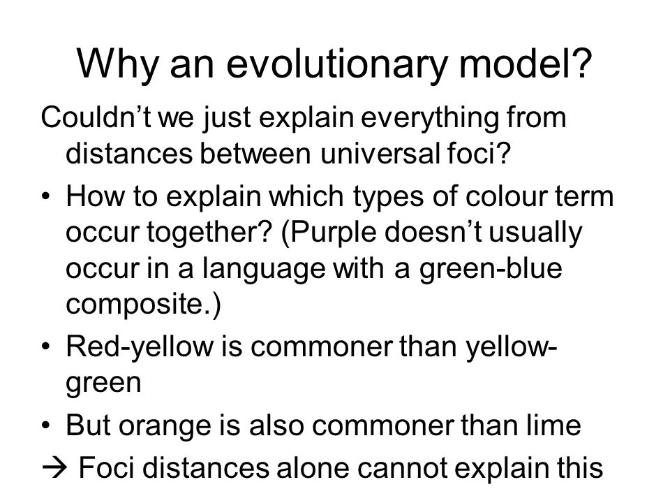 Why an evolutionary model.