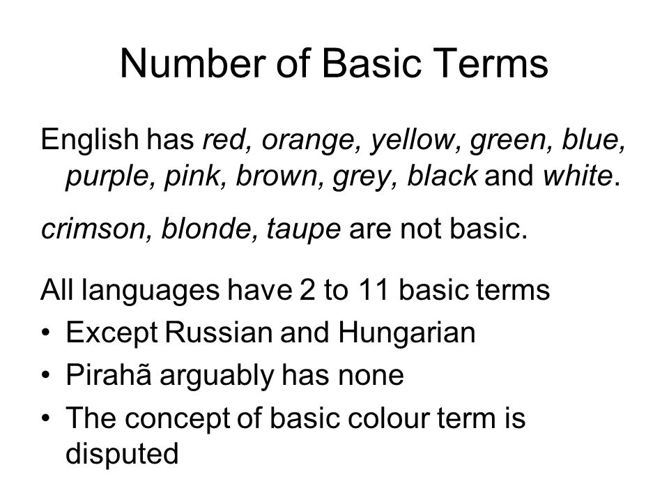 Number of Basic Terms English has red, orange, yellow, green, blue, purple, pink, brown, grey, black and white.