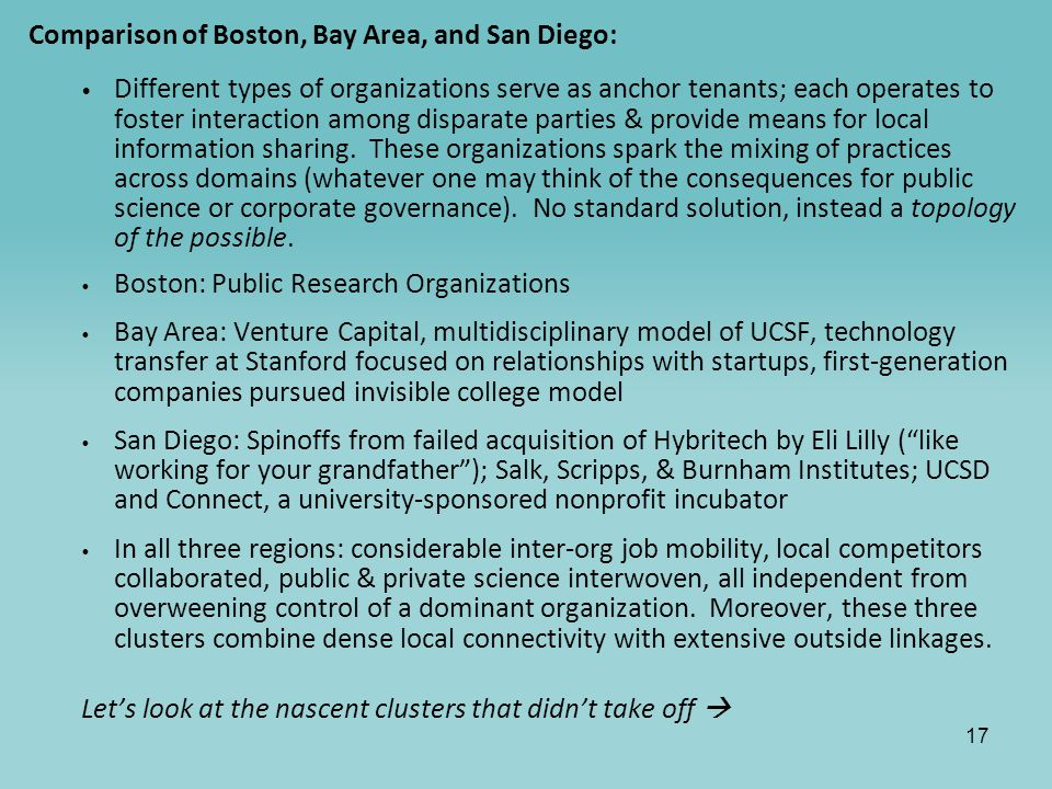 17 Comparison of Boston, Bay Area, and San Diego: Different types of organizations serve as anchor tenants; each operates to foster interaction among disparate parties & provide means for local information sharing.